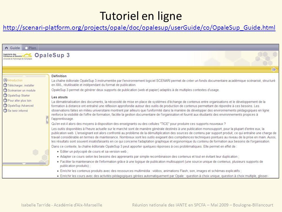 Tutoriel en ligne http://scenari-platform.org/projects/opale/doc/opalesup/userGuide/co/OpaleSup_Guide.html Isabelle Tarride - Académie dAix-Marseille Réunion nationale des IANTE en SPCFA – Mai 2009 – Boulogne-Billancourt