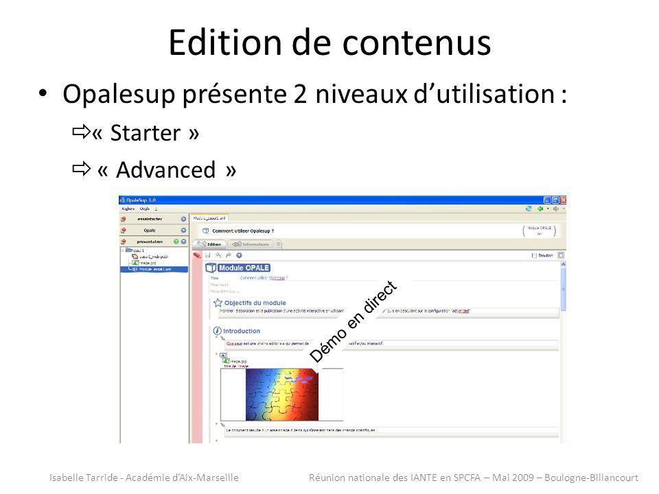 Edition de contenus Opalesup présente 2 niveaux dutilisation : « Starter » « Advanced » Isabelle Tarride - Académie dAix-Marseille Réunion nationale des IANTE en SPCFA – Mai 2009 – Boulogne-Billancourt Démo en direct