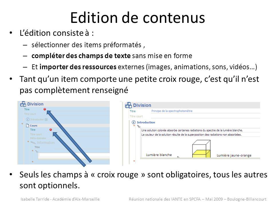 Lédition consiste à : – sélectionner des items préformatés, – compléter des champs de texte sans mise en forme – Et importer des ressources externes (