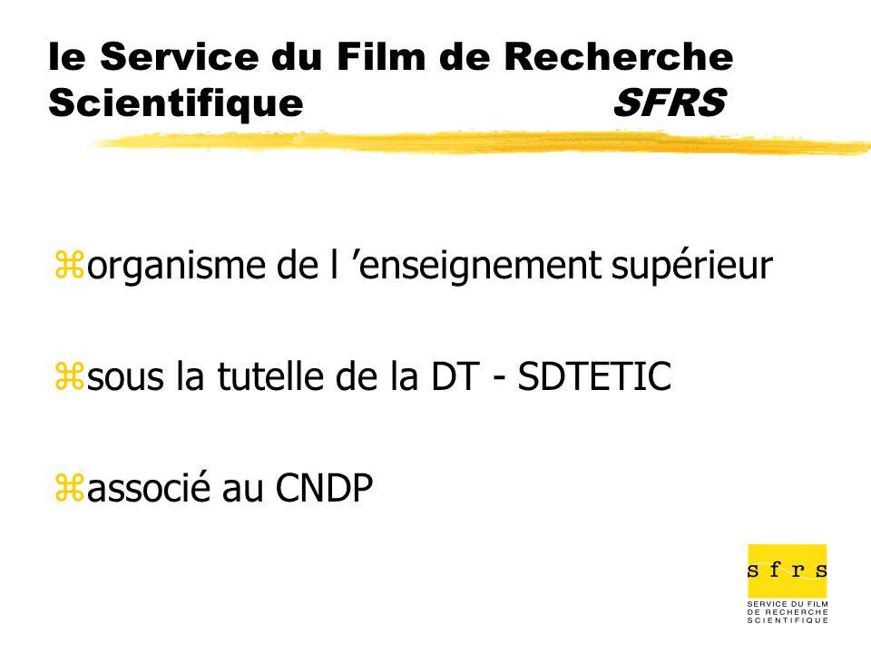le Service du Film de Recherche Scientifique SFRS zorganisme de l enseignement supérieur zsous la tutelle de la DT - SDTETIC zassocié au CNDP