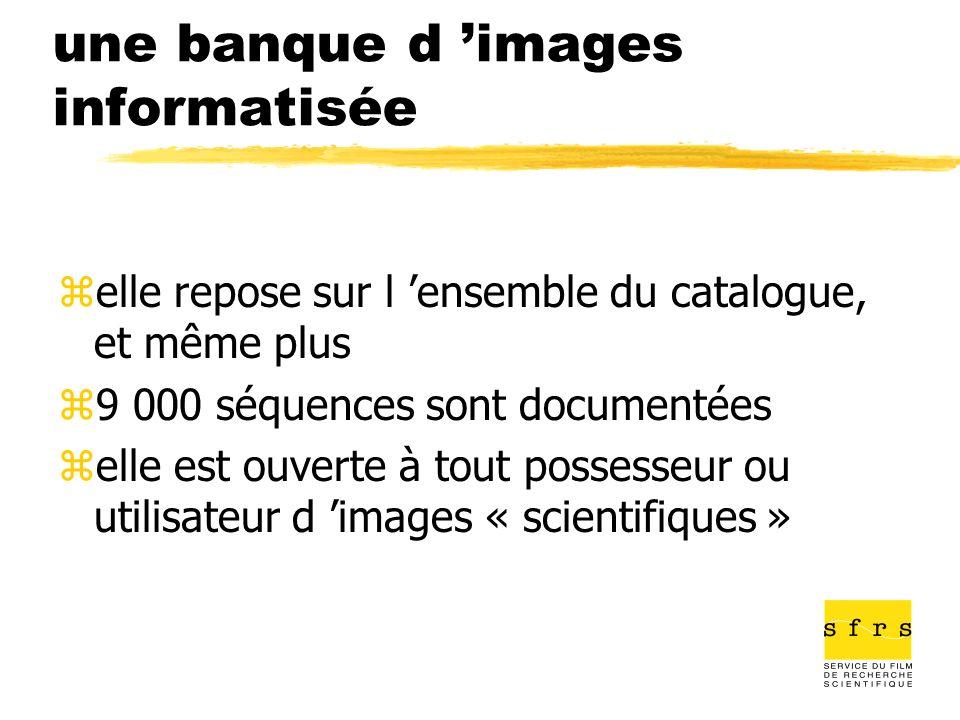 une banque d images informatisée zelle repose sur l ensemble du catalogue, et même plus z9 000 séquences sont documentées zelle est ouverte à tout pos