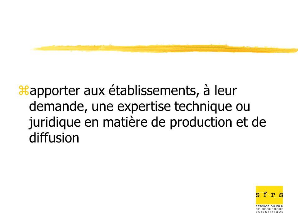 zapporter aux établissements, à leur demande, une expertise technique ou juridique en matière de production et de diffusion