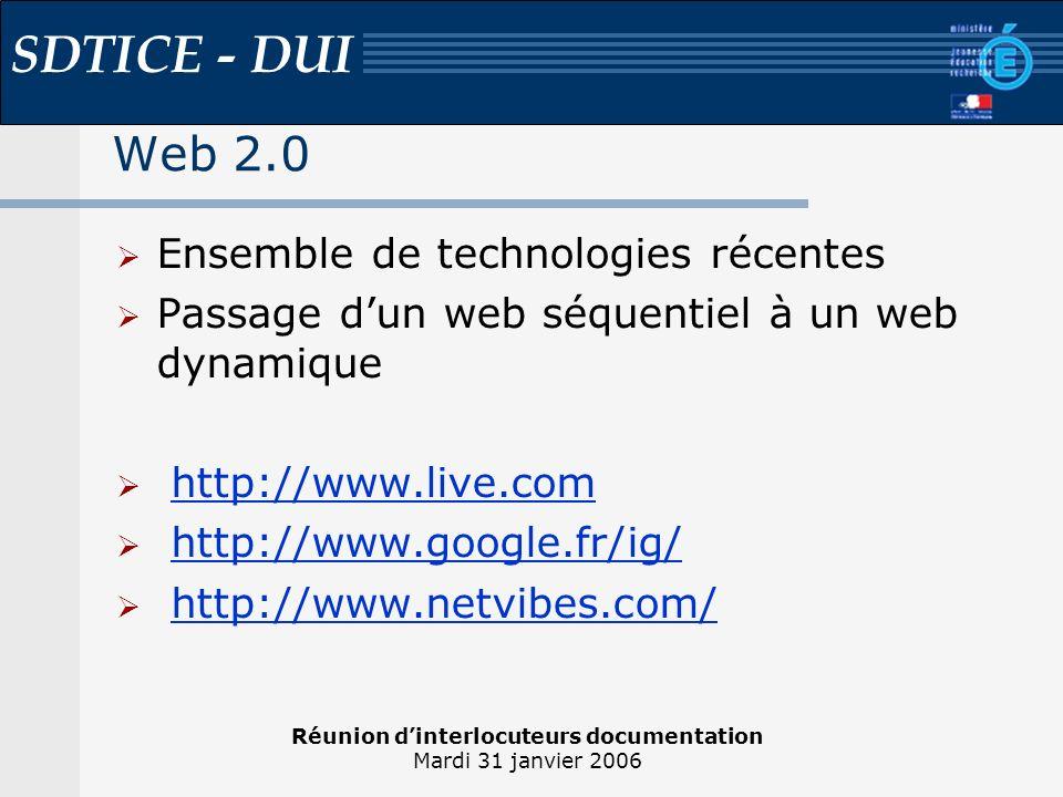 Réunion dinterlocuteurs documentation Mardi 31 janvier 2006 SDTICE - DUI Web 2.0 – Technologie AJAX AJAX : Asynchronous Javascript And XML Ensemble de technologies permettant dexécuter une requête au sein dune page Web : - Javascript - XML - CSS / DOM