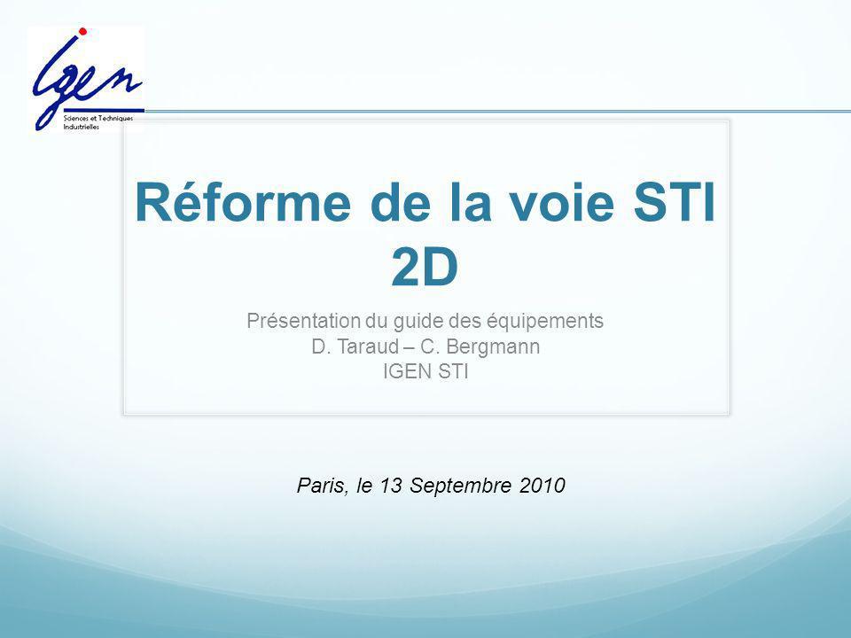 Réforme de la voie STI 2D Présentation du guide des équipements D. Taraud – C. Bergmann IGEN STI Paris, le 13 Septembre 2010