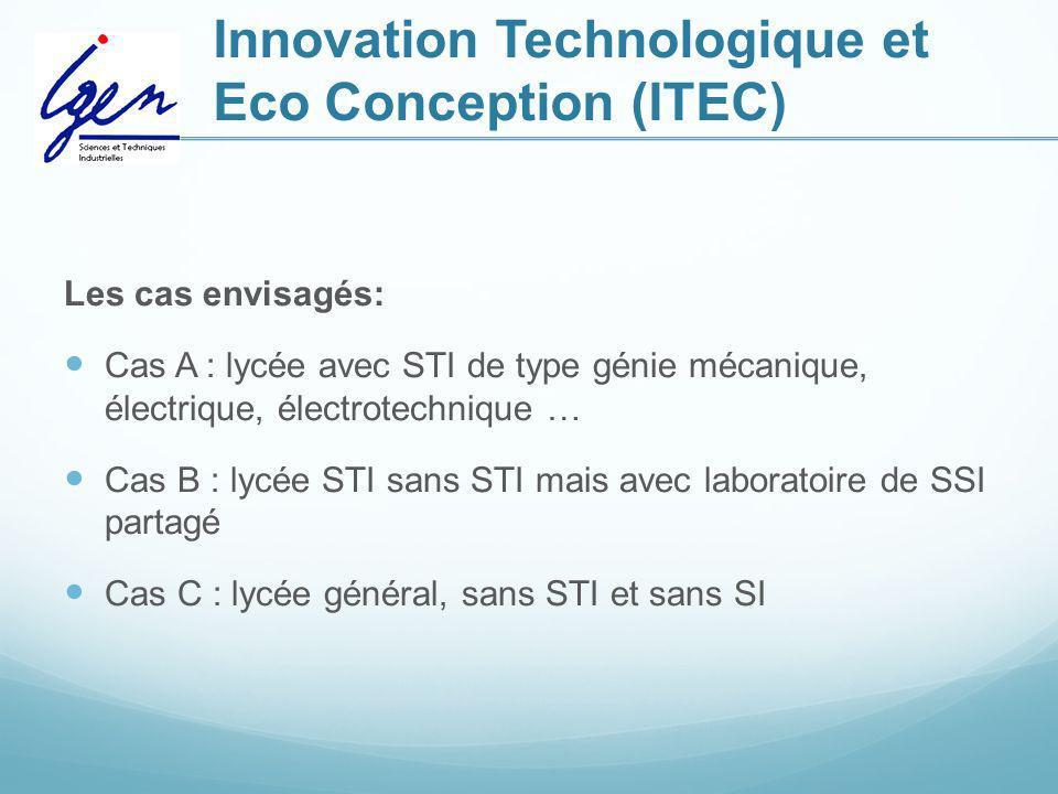 Innovation Technologique et Eco Conception (ITEC) Les cas envisagés: Cas A : lycée avec STI de type génie mécanique, électrique, électrotechnique … Ca
