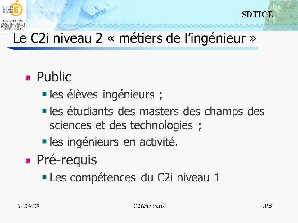14 SDTICE JPB 24/09/09C2i2mi Paris Le C2i niveau 2 « métiers de lingénieur » Public les élèves ingénieurs ; les étudiants des masters des champs des sciences et des technologies ; les ingénieurs en activité.