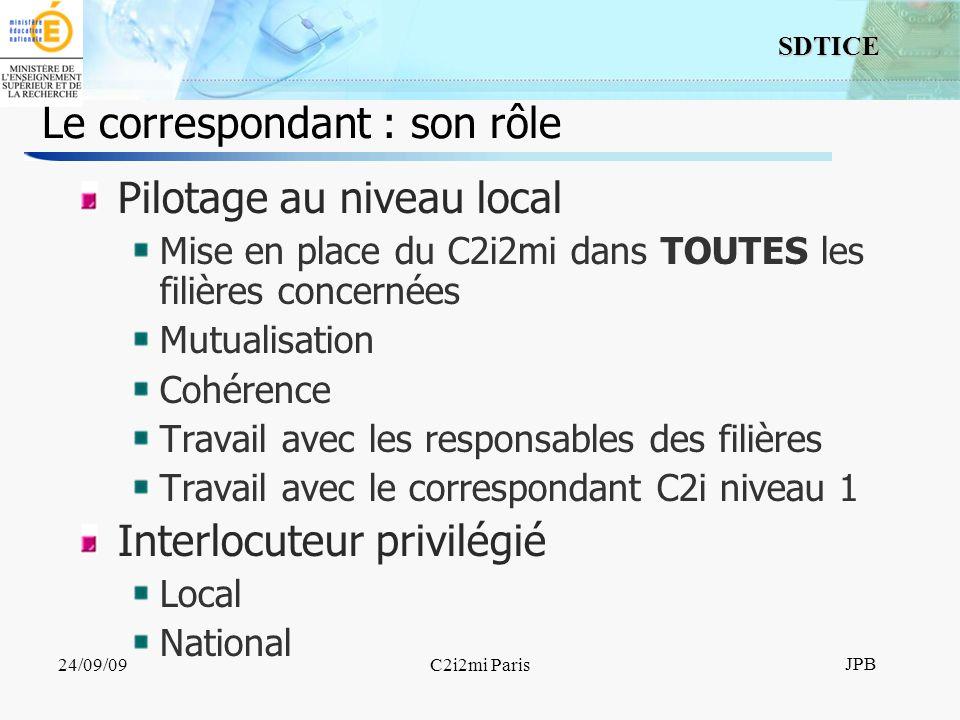 16 SDTICE JPB 24/09/09C2i2mi Paris Le correspondant : son rôle Pilotage au niveau local Mise en place du C2i2mi dans TOUTES les filières concernées Mu
