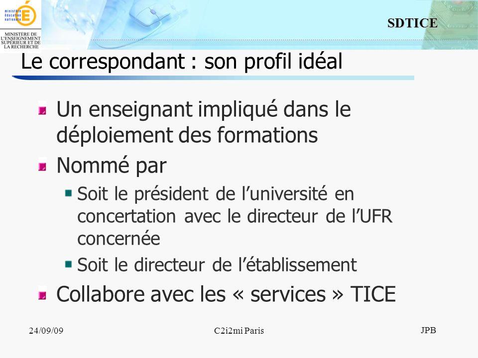 17 SDTICE JPB 24/09/09C2i2mi Paris Le correspondant : son profil idéal Un enseignant impliqué dans le déploiement des formations Nommé par Soit le pré