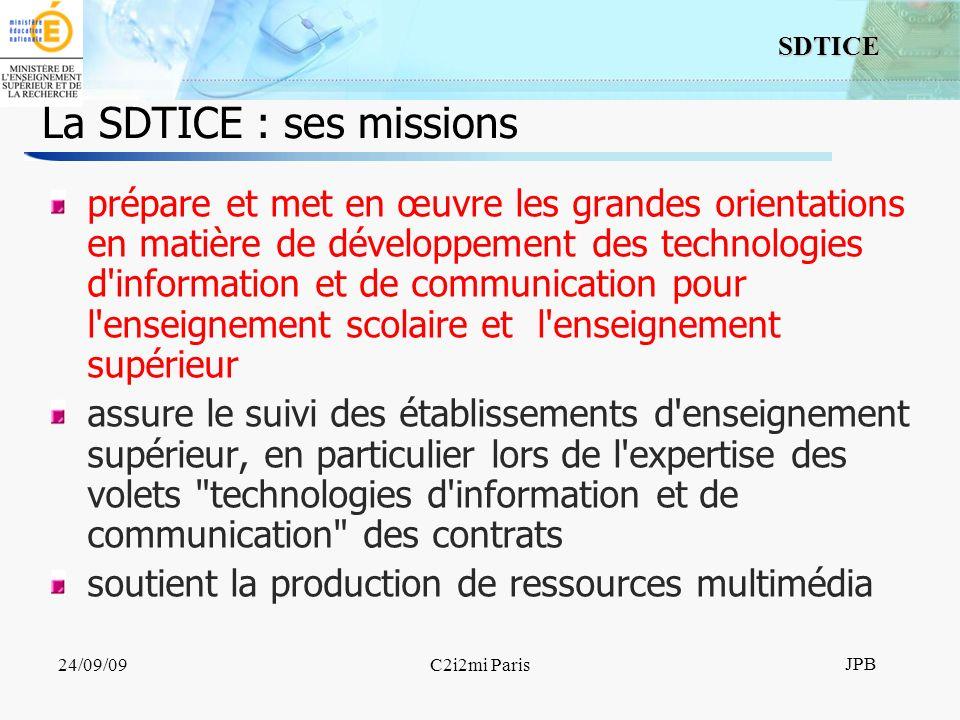 3 SDTICE JPB 24/09/09C2i2mi Paris La SDTICE : sa structure Trois bureaux Usages et services numériques Ressources numériques Formation et qualité Cinq Programmes Usages (UNT, MIPE) Services (UNR, ENT, RENATER) Ressources (Soutien au développement) Formation Qualité Veille Diffusion (transversal, interne)