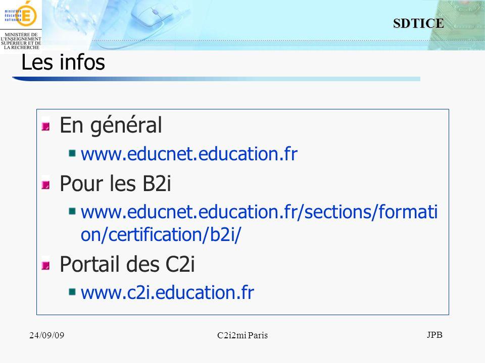 20 SDTICE JPB 24/09/09C2i2mi Paris Les infos En général www.educnet.education.fr Pour les B2i www.educnet.education.fr/sections/formati on/certification/b2i/ Portail des C2i www.c2i.education.fr