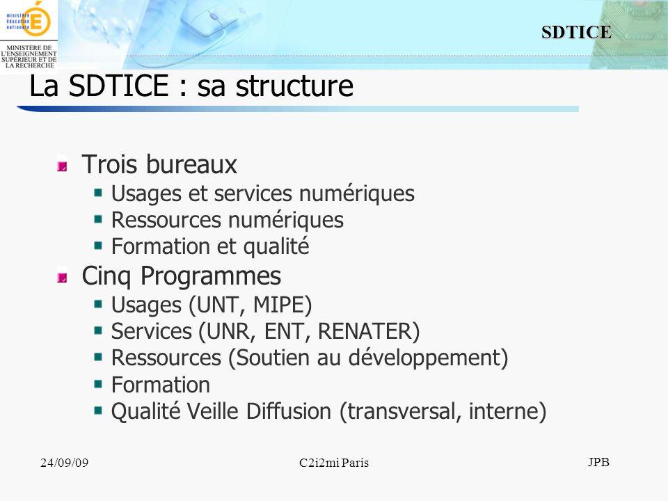 3 SDTICE JPB 24/09/09C2i2mi Paris La SDTICE : sa structure Trois bureaux Usages et services numériques Ressources numériques Formation et qualité Cinq