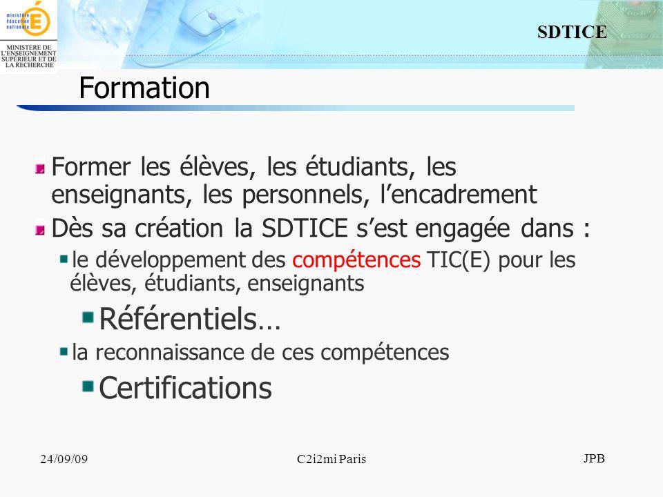 4 SDTICE JPB 24/09/09C2i2mi Paris Formation Former les élèves, les étudiants, les enseignants, les personnels, lencadrement Dès sa création la SDTICE sest engagée dans : le développement des compétences TIC(E) pour les élèves, étudiants, enseignants Référentiels… la reconnaissance de ces compétences Certifications