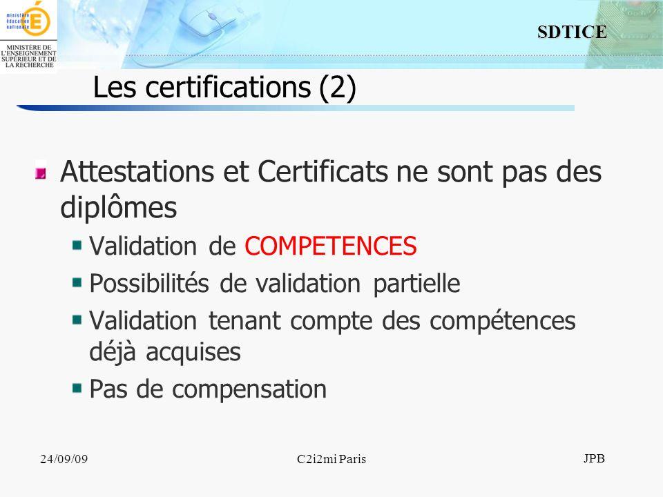 7 SDTICE JPB 24/09/09C2i2mi Paris Les certifications (2) Attestations et Certificats ne sont pas des diplômes Validation de COMPETENCES Possibilités d