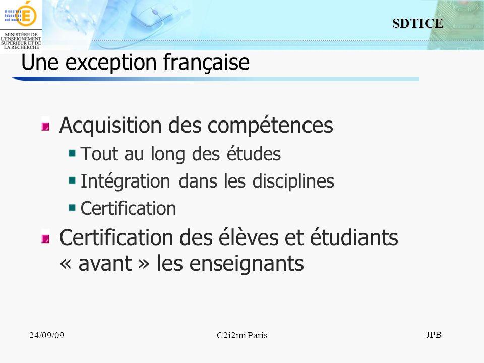 8 SDTICE JPB 24/09/09C2i2mi Paris Une exception française Acquisition des compétences Tout au long des études Intégration dans les disciplines Certifi
