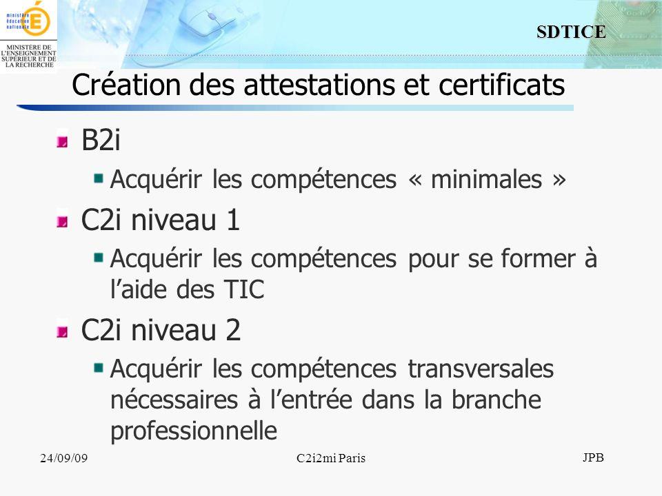 9 SDTICE JPB 24/09/09C2i2mi Paris Création des attestations et certificats B2i Acquérir les compétences « minimales » C2i niveau 1 Acquérir les compétences pour se former à laide des TIC C2i niveau 2 Acquérir les compétences transversales nécessaires à lentrée dans la branche professionnelle
