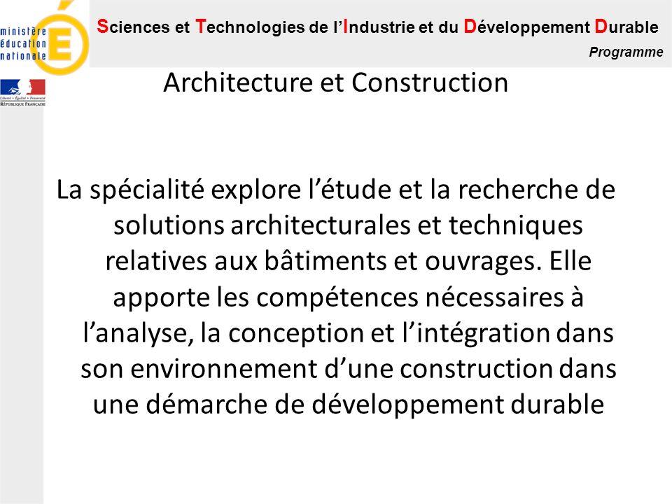 S ciences et T echnologies de l I ndustrie et du D éveloppement D urable Programme Architecture et Construction La spécialité explore létude et la rec