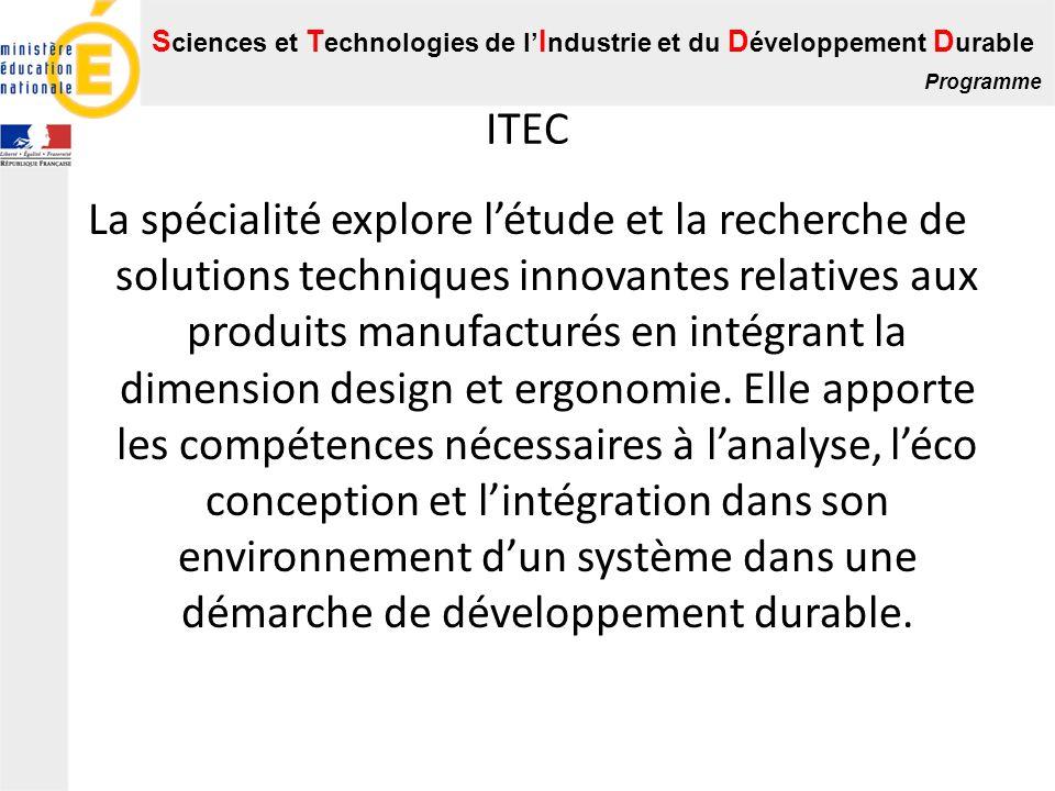 S ciences et T echnologies de l I ndustrie et du D éveloppement D urable Programme ITEC La spécialité explore létude et la recherche de solutions tech