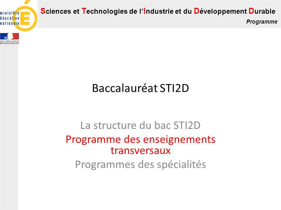 S ciences et T echnologies de l I ndustrie et du D éveloppement D urable Programme Baccalauréat STI2D La structure du bac STI2D Programme des enseigne
