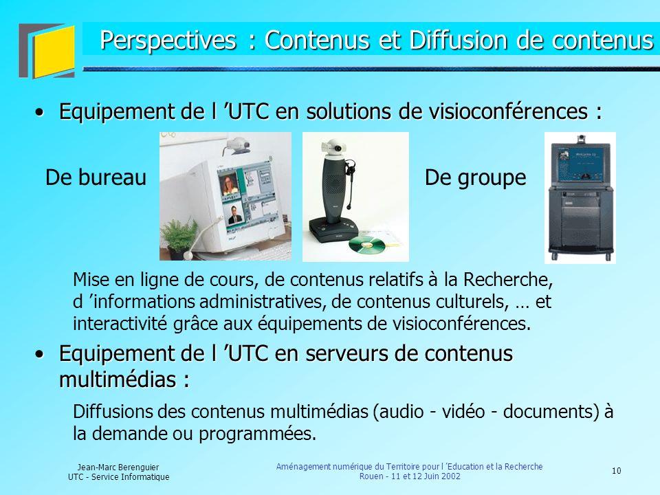 10 Jean-Marc Berenguier UTC - Service Informatique Aménagement numérique du Territoire pour l Education et la Recherche Rouen - 11 et 12 Juin 2002 Per