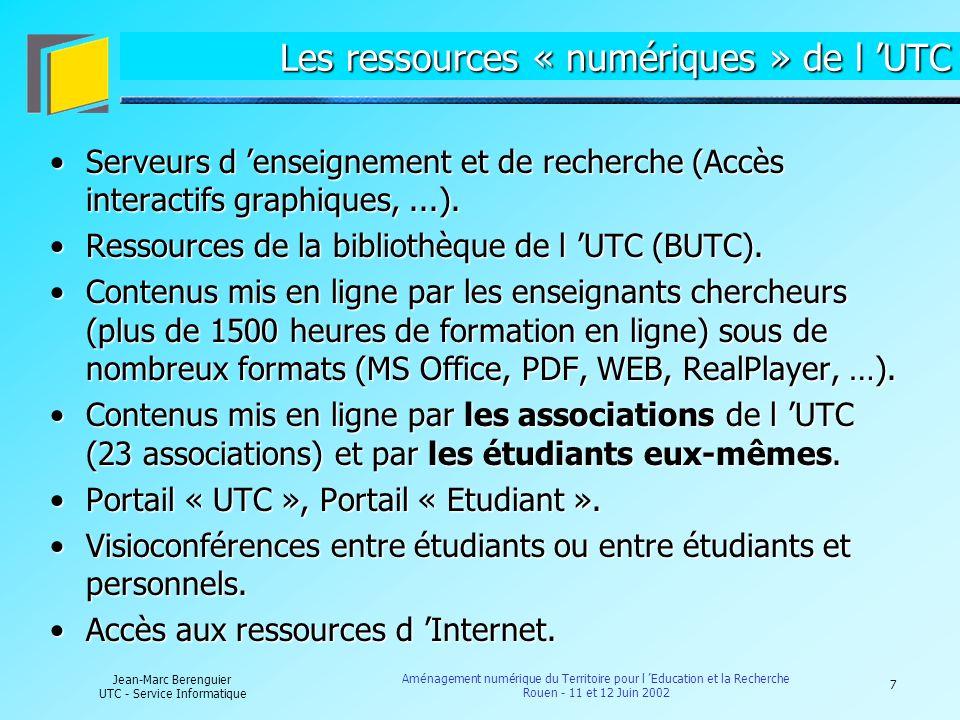 7 Jean-Marc Berenguier UTC - Service Informatique Aménagement numérique du Territoire pour l Education et la Recherche Rouen - 11 et 12 Juin 2002 Les