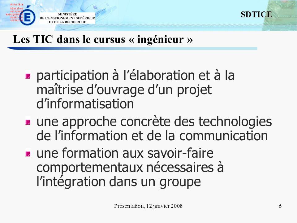 6 SDTICE Présentation, 12 janvier 20086 Les TIC dans le cursus « ingénieur » participation à lélaboration et à la maîtrise douvrage dun projet dinform