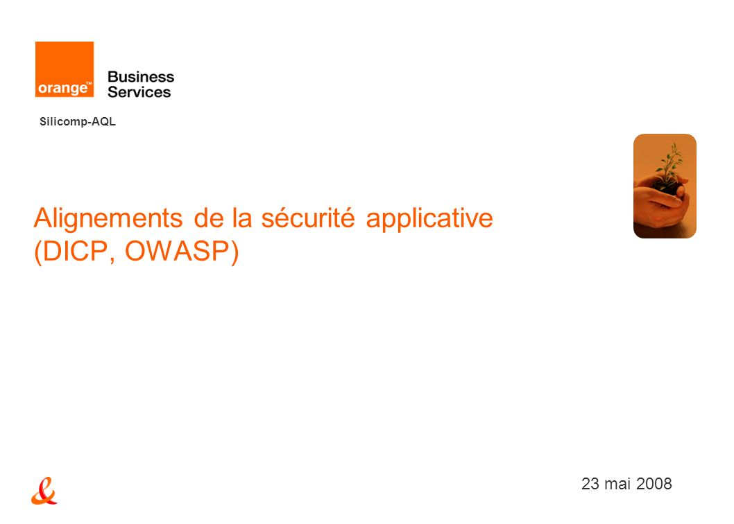 Silicomp-AQL Alignements de la sécurité applicative (DICP, OWASP) 23 mai 2008