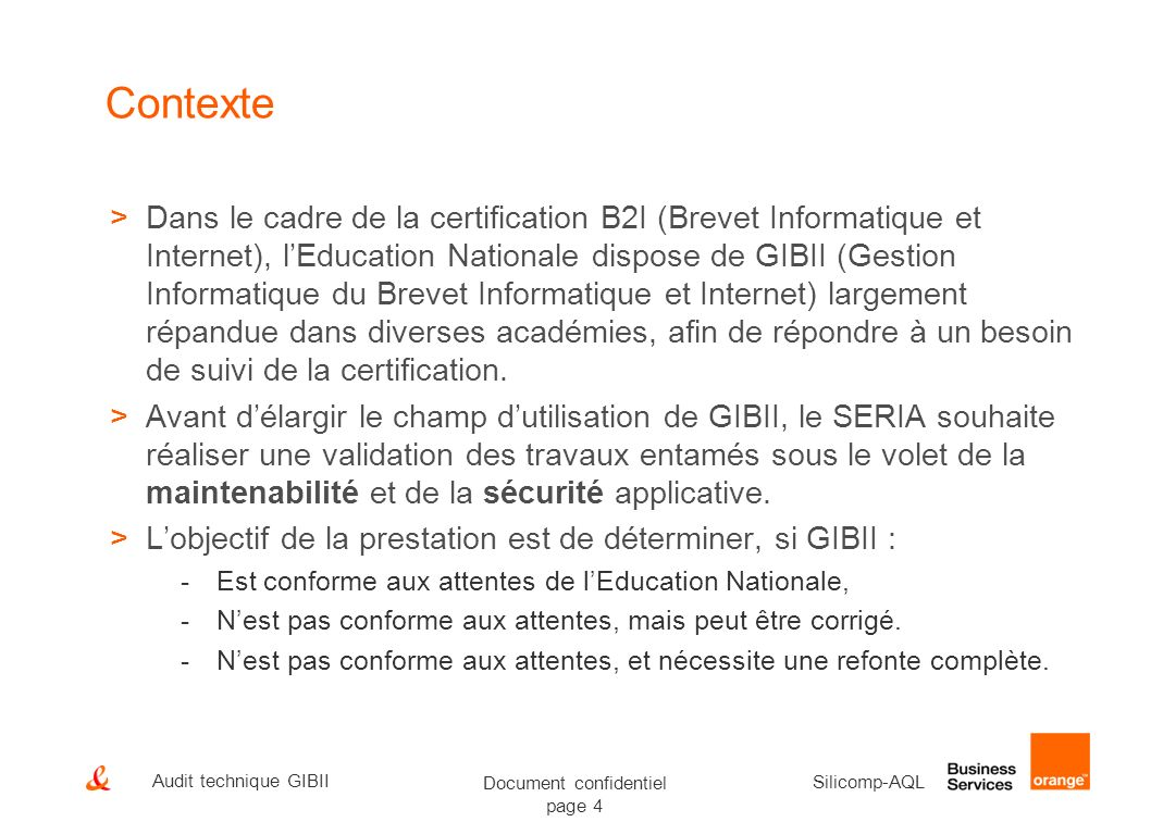 Document confidentiel page 4 Silicomp-AQL Audit technique GIBII Contexte >Dans le cadre de la certification B2I (Brevet Informatique et Internet), lEd