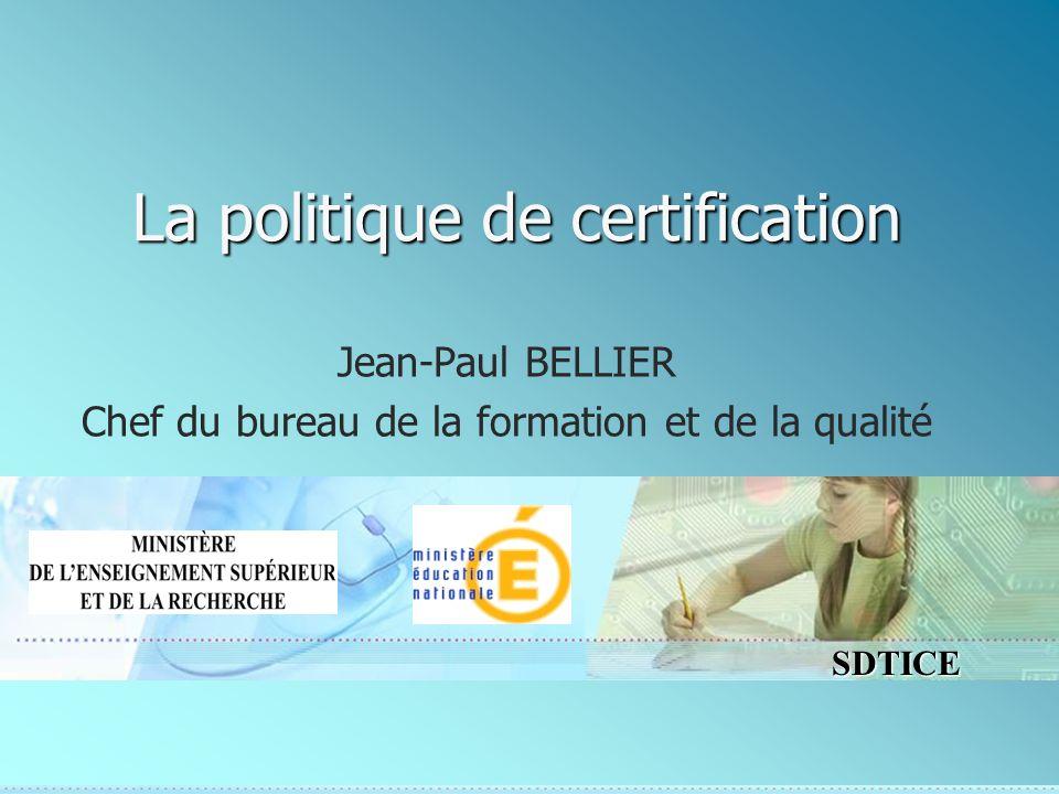 SDTICE La politique de certification Jean-Paul BELLIER Chef du bureau de la formation et de la qualité