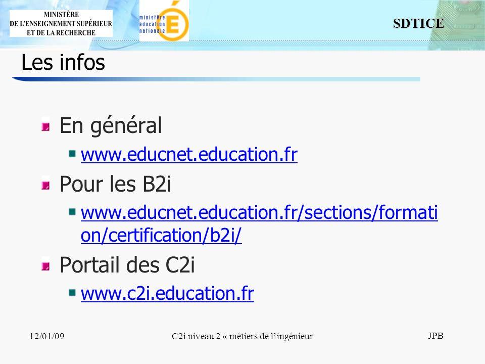 17 SDTICE JPB 12/01/09C2i niveau 2 « métiers de lingénieur Les infos En général www.educnet.education.fr Pour les B2i www.educnet.education.fr/sections/formati on/certification/b2i/ Portail des C2i www.c2i.education.fr