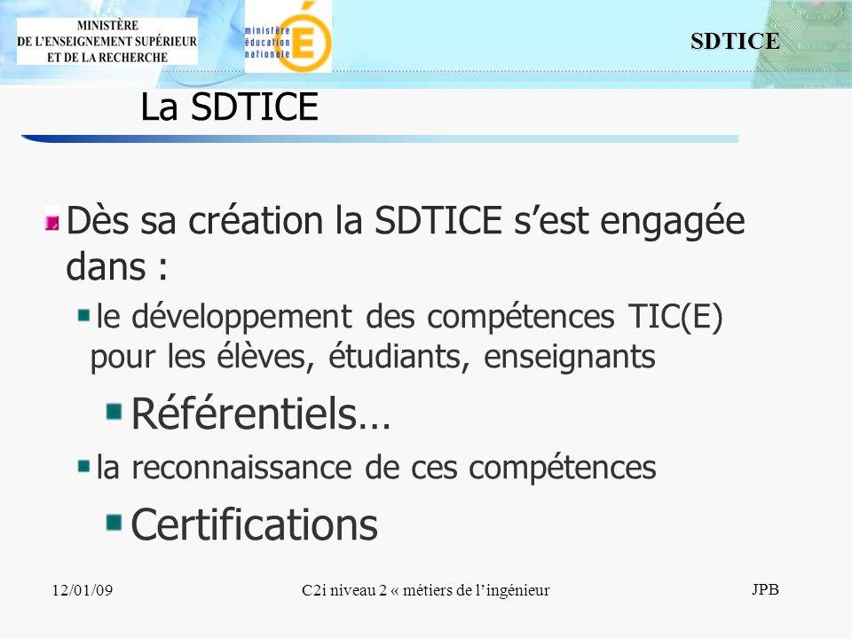 4 SDTICE JPB 12/01/09C2i niveau 2 « métiers de lingénieur La SDTICE Dès sa création la SDTICE sest engagée dans : le développement des compétences TIC(E) pour les élèves, étudiants, enseignants Référentiels… la reconnaissance de ces compétences Certifications