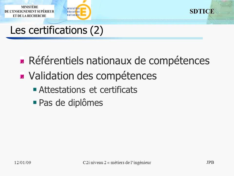 6 SDTICE JPB 12/01/09C2i niveau 2 « métiers de lingénieur Les certifications (2) Référentiels nationaux de compétences Validation des compétences Attestations et certificats Pas de diplômes