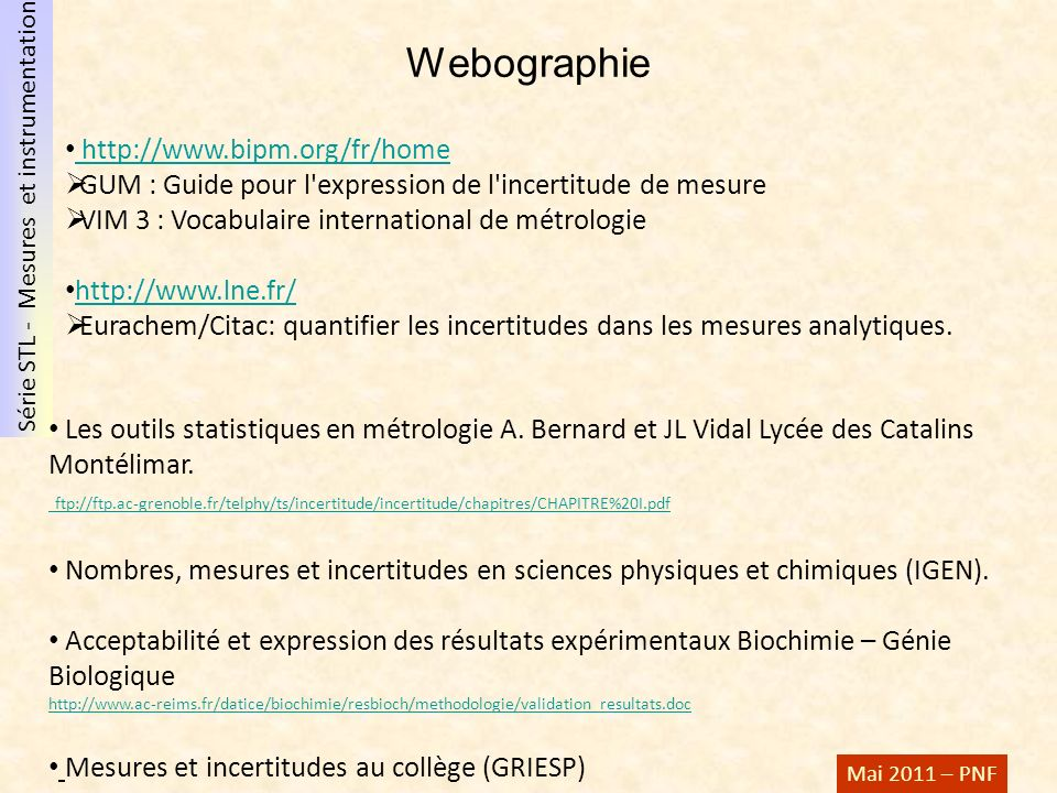 Série STL - Mesures et instrumentation Mai 2011 – PNF http://www.bipm.org/fr/home GUM : Guide pour l'expression de l'incertitude de mesure VIM 3 : Voc