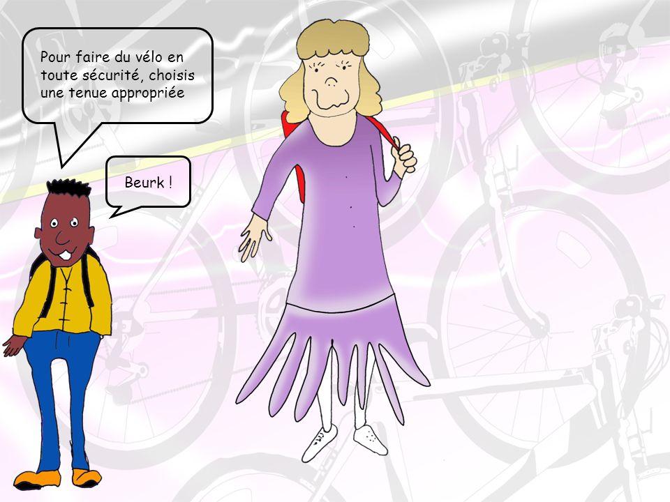 Pour faire du vélo en toute sécurité, choisis une tenue appropriée Beurk !