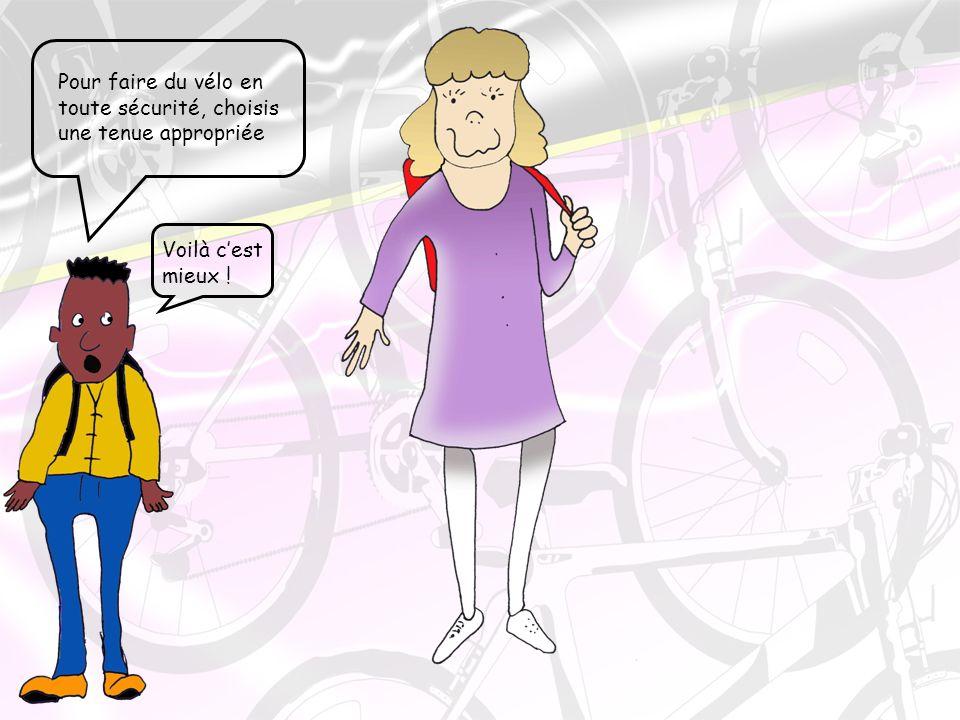 Pour faire du vélo en toute sécurité, choisis une tenue appropriée Voilà cest mieux !