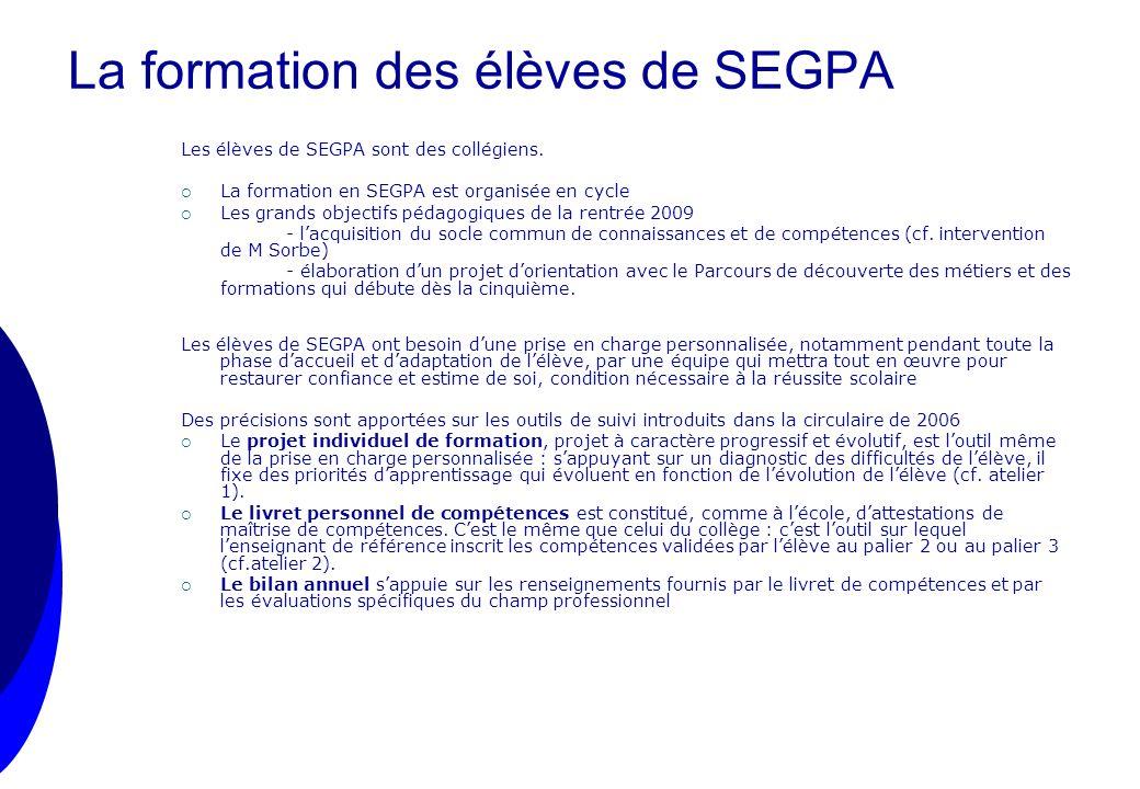 La formation des élèves de SEGPA Les élèves de SEGPA sont des collégiens. La formation en SEGPA est organisée en cycle Les grands objectifs pédagogiqu
