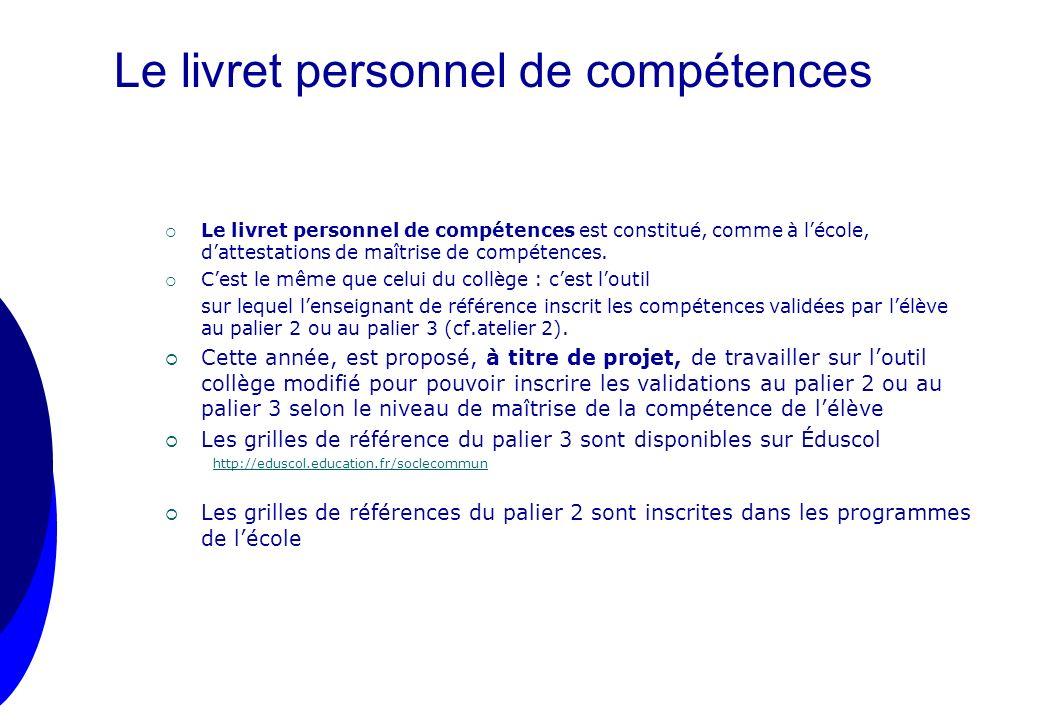 Le livret personnel de compétences Le livret personnel de compétences est constitué, comme à lécole, dattestations de maîtrise de compétences. Cest le