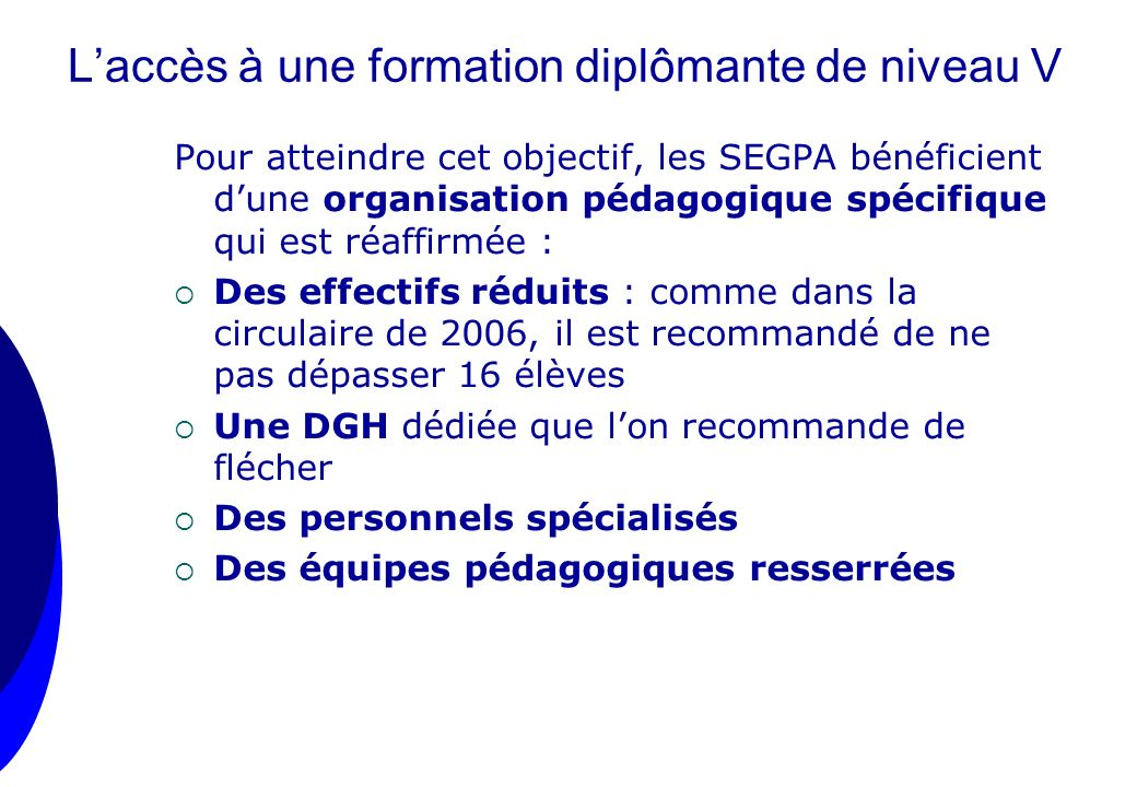 Laccès à une formation diplômante de niveau V Pour atteindre cet objectif, les SEGPA bénéficient dune organisation pédagogique spécifique qui est réaf