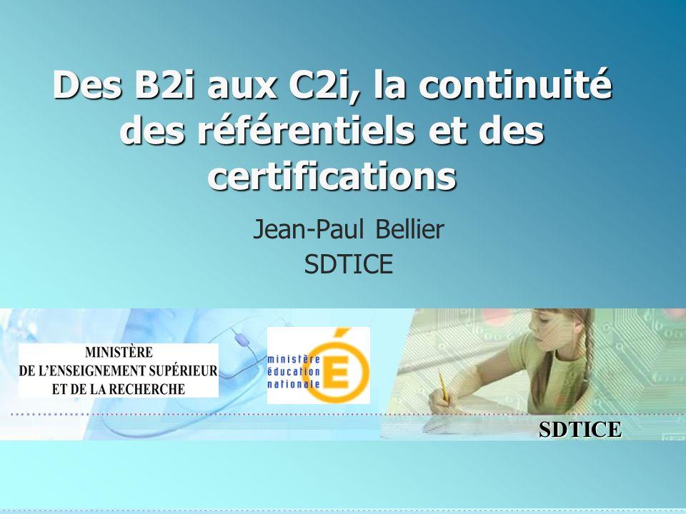 SDTICE Des B2i aux C2i, la continuité des référentiels et des certifications Jean-Paul Bellier SDTICE