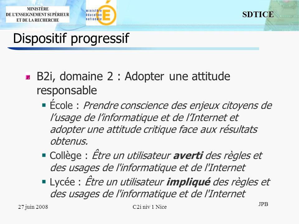 10 SDTICE JPB 27 juin 2008C2i niv 1 Nice Dispositif progressif B2i, domaine 2 : Adopter une attitude responsable École : Prendre conscience des enjeux