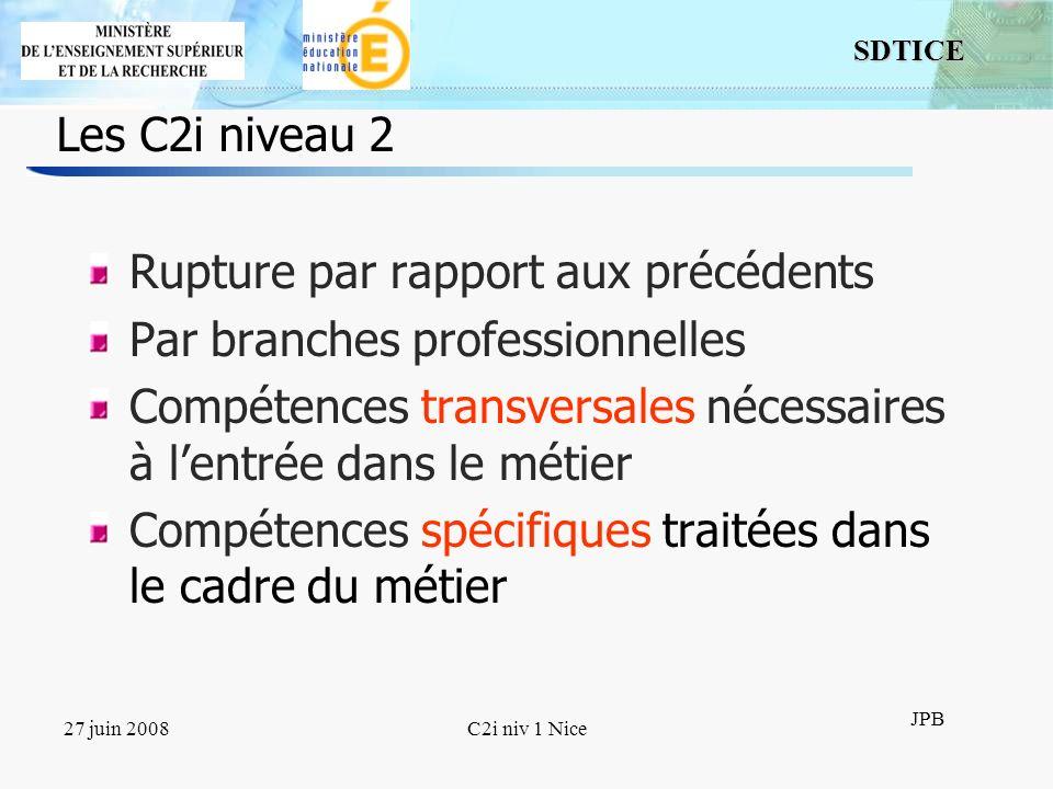 15 SDTICE JPB 27 juin 2008C2i niv 1 Nice Les C2i niveau 2 Rupture par rapport aux précédents Par branches professionnelles Compétences transversales n