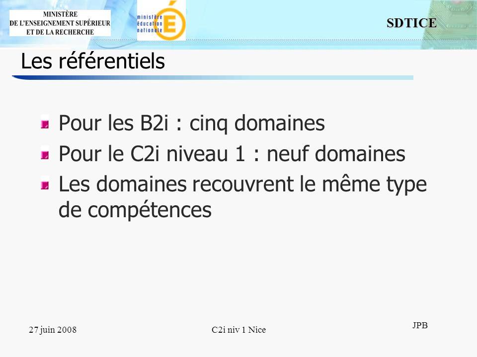 6 SDTICE JPB 27 juin 2008C2i niv 1 Nice Les référentiels Pour les B2i : cinq domaines Pour le C2i niveau 1 : neuf domaines Les domaines recouvrent le