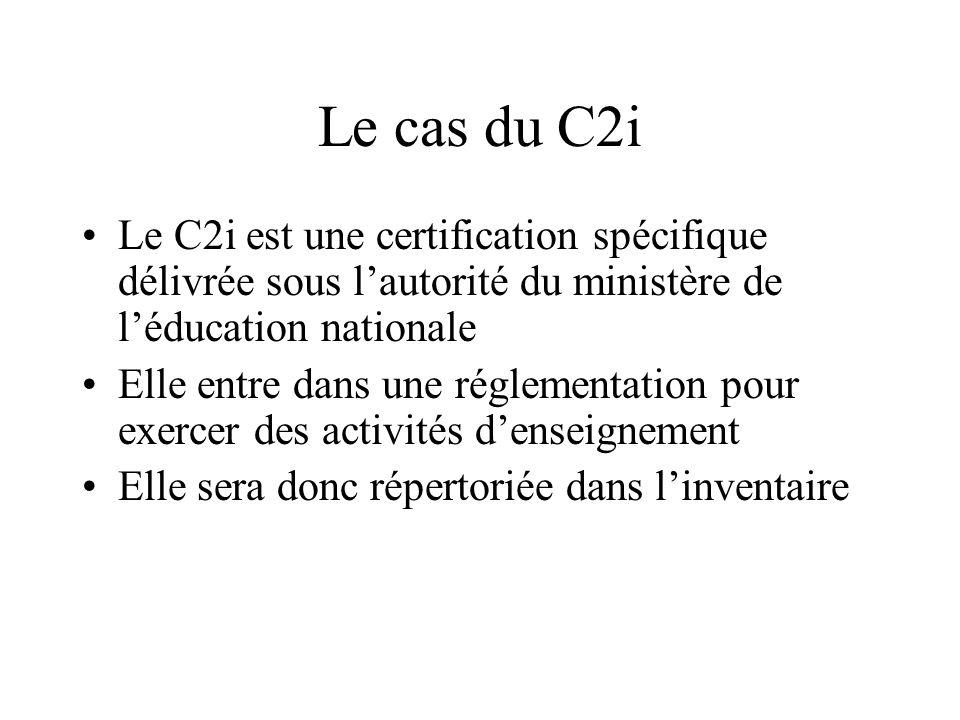 Le cas du C2i Le C2i est une certification spécifique délivrée sous lautorité du ministère de léducation nationale Elle entre dans une réglementation