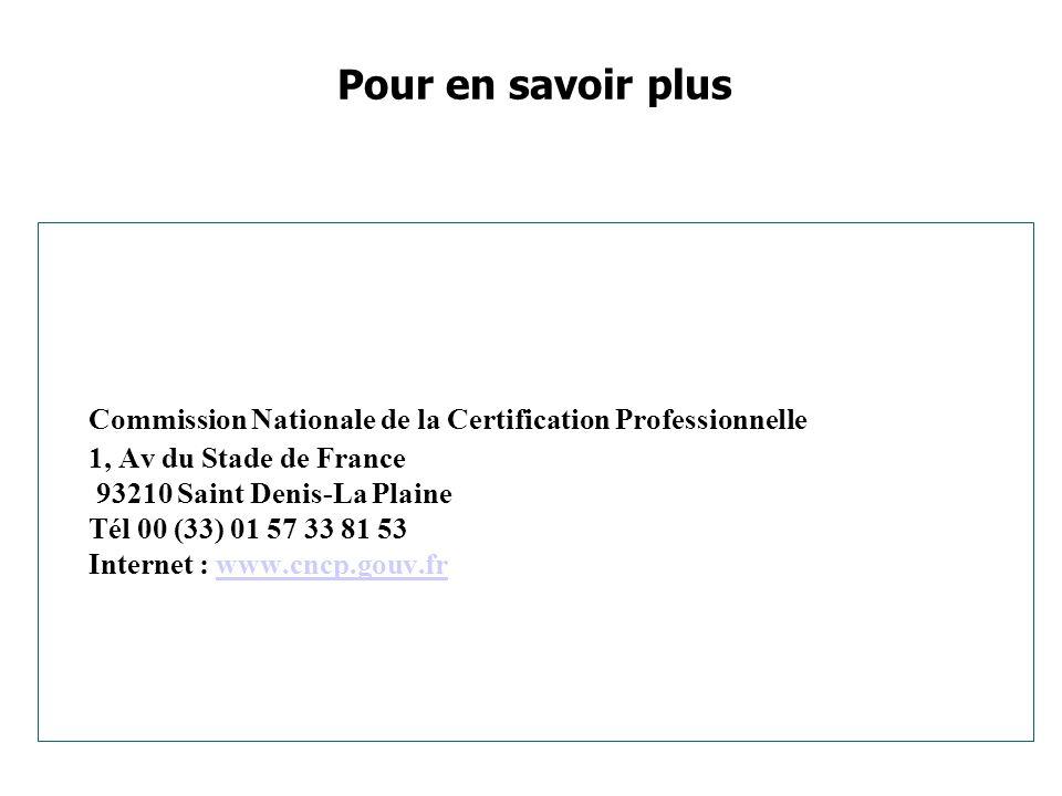 Commission Nationale de la Certification Professionnelle 1, Av du Stade de France 93210 Saint Denis-La Plaine Tél 00 (33) 01 57 33 81 53 Internet : ww