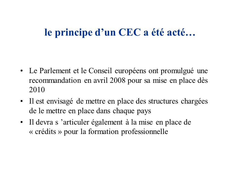 le principe dun CEC a été acté… Le Parlement et le Conseil européens ont promulgué une recommandation en avril 2008 pour sa mise en place dès 2010 Il