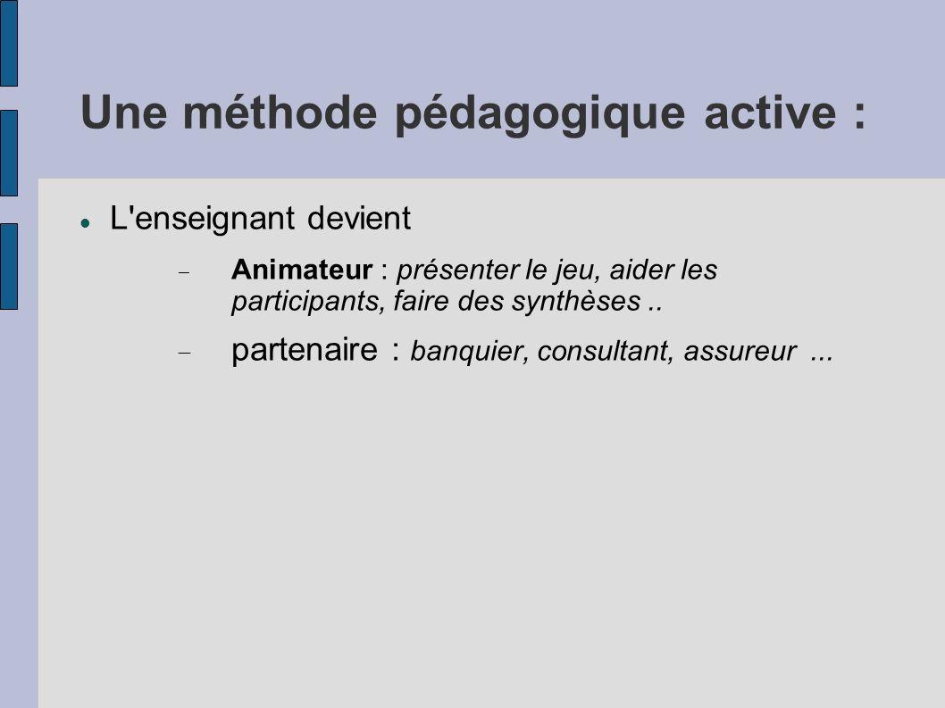 Une méthode pédagogique active : L'enseignant devient Animateur : présenter le jeu, aider les participants, faire des synthèses.. partenaire : banquie