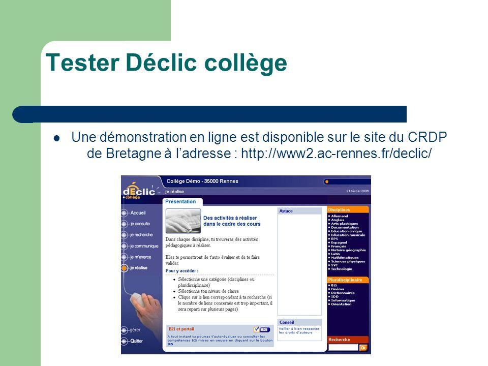 Tester Déclic collège Une démonstration en ligne est disponible sur le site du CRDP de Bretagne à ladresse : http://www2.ac-rennes.fr/declic/