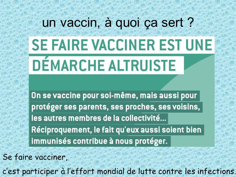 un vaccin, à quoi ça sert ? Se faire vacciner, cest participer à leffort mondial de lutte contre les infections.