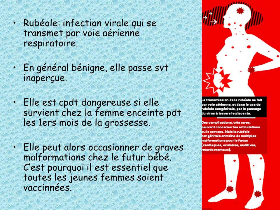 Rubéole: infection virale qui se transmet par voie aérienne respiratoire. En général bénigne, elle passe svt inaperçue. Elle est cpdt dangereuse si el
