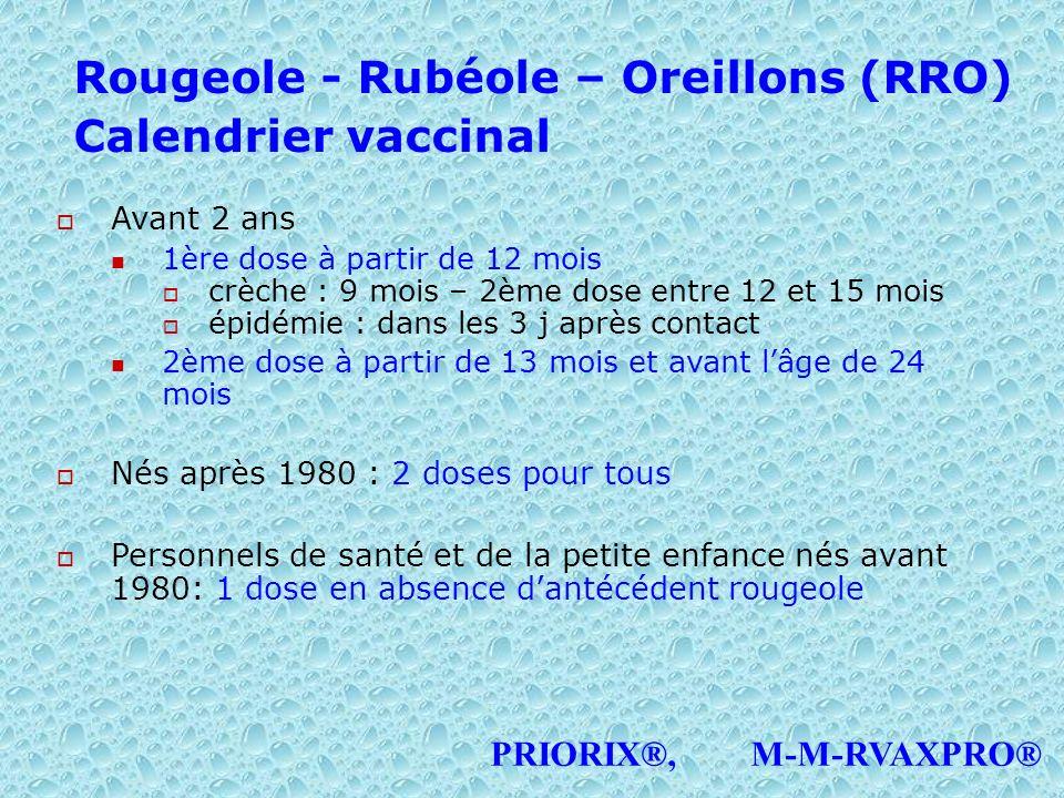 Rougeole - Rubéole – Oreillons (RRO) Calendrier vaccinal Avant 2 ans 1ère dose à partir de 12 mois crèche : 9 mois – 2ème dose entre 12 et 15 mois épi