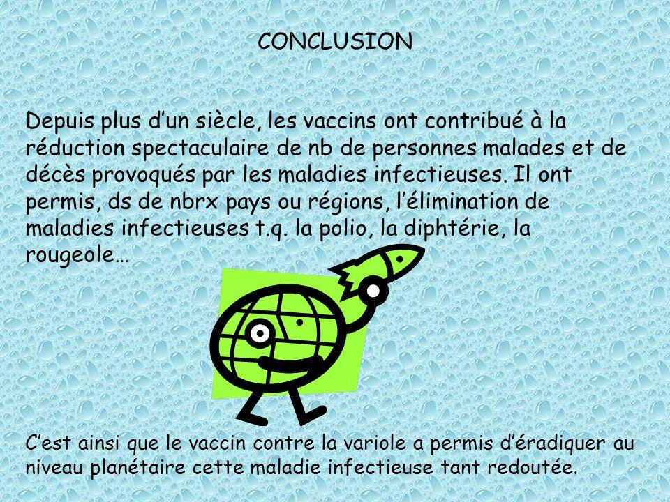 Depuis plus dun siècle, les vaccins ont contribué à la réduction spectaculaire de nb de personnes malades et de décès provoqués par les maladies infec